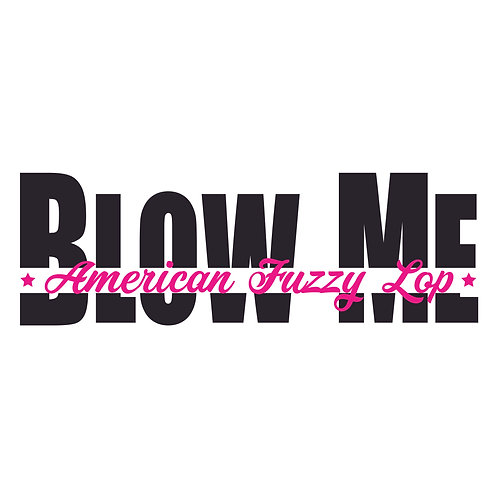 American Fuzzy Lop - Blow Me Tee