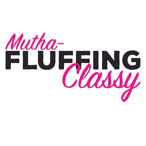 Mutha- Fluffing Classy Tee