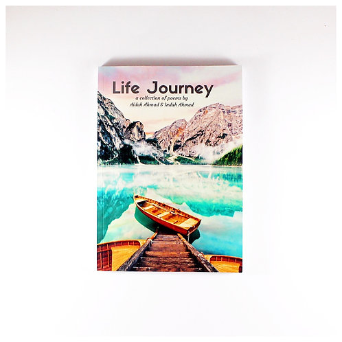 Life Journey: A Collection of Poems by Aidah Ahmad & Indah Ahmad