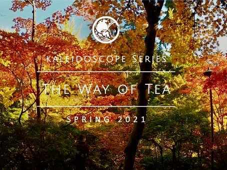 Kaleidoscope Series, The Way of Tea by The Seattle Japanese Garden