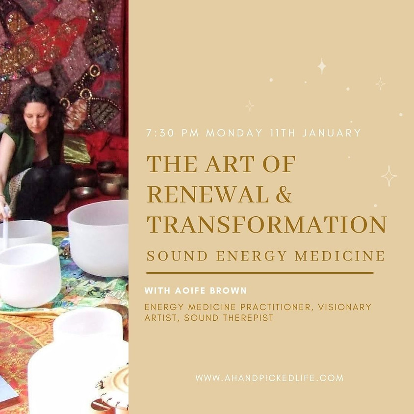 The Art of Renewal & Transformation - Sound Energy Medicine with Aoife Brown