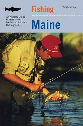 Fishing Maine: An Angler's Guide to More than 80 Fishing Spots