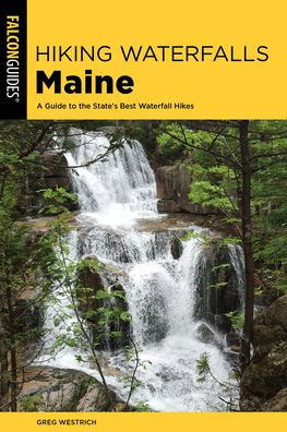 Hiking Waterfalls Maine: A Guide to the State's Best Waterfall Hikes