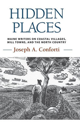 Hidden Places: Maine Writers on Coastal Villages, Mill Towns, and the North