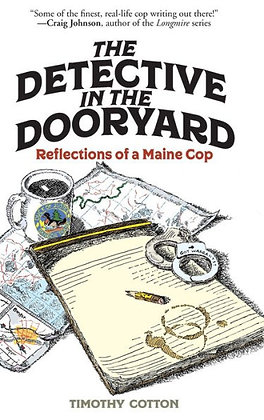 The Detective in the Dooryard - Reflections of a Maine Cop