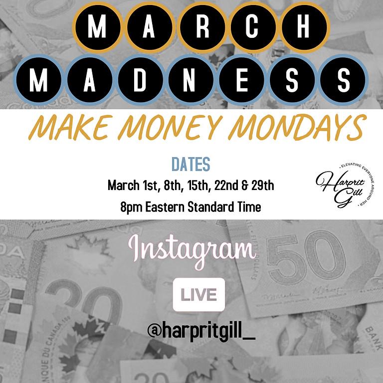 MARCH MADNESS - MAKE MONEY MONDAYS