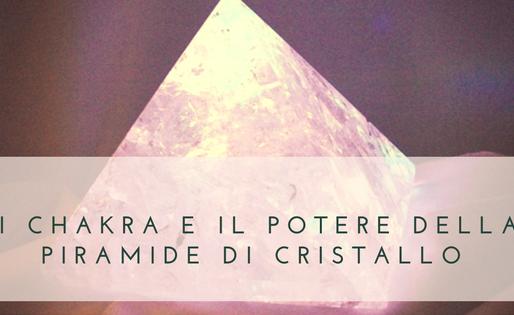 I chackra e il potere della piramide di cristallo