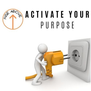 Rise Above and Activate Your Purpose