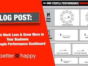 How To Work Less & Grow More In Your Business With The People Performance Dashboard©