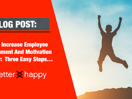 How To Increase Employee Engagement And Motivation Quickly:  Three Easy Steps