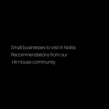Small Businesses to visit in Nolita: