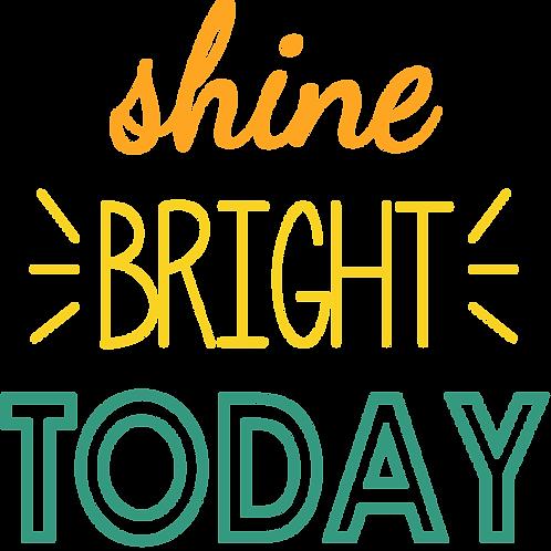 Shine Bright Today Digital File