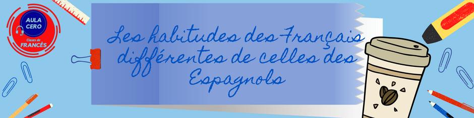 Les habitudes des Français différentes de celles des Espagnols