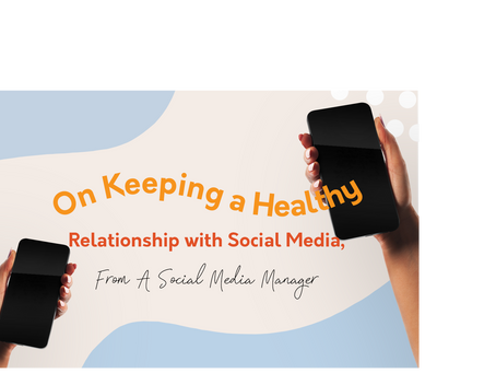 On Keeping A Healthy Relationship with Social Media, From A Social Media Manager