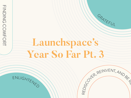 Launchspace's Year So Far Pt. 3
