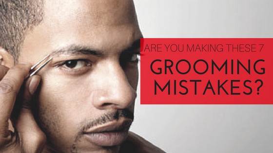 Are you making 1 of 7 Grooming Mistakes?