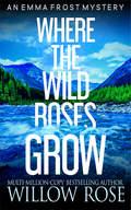 WHERE THE WILD ROSES GROW.jpg
