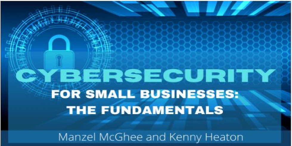 Cybersecurity for Small Business : The Fundamentals
