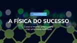 a fisica do sucesso