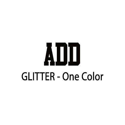 Add Glitter Design - 1 Color