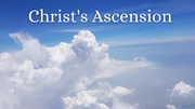 Christology Series: Christ's Ascension