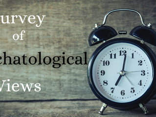 Eschatology Series: Survey of Eschatological Views
