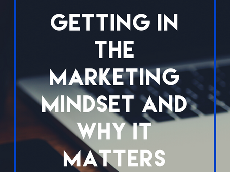Getting in The Marketing Mindset and Why It Matters
