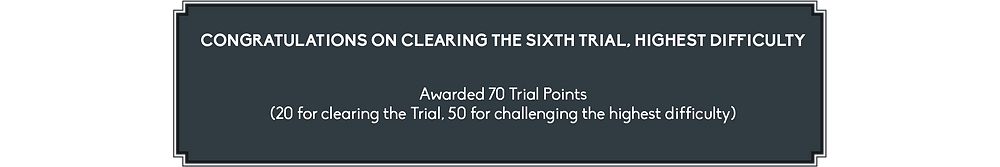 It reads: Congratulations on clearing the sixth trial, highest difficulty. Awarded 70 Trial Points (20 for clearing the Trial, 50 for challenging the highest difficulty)
