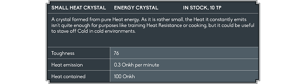 The Small Heat Crystal is listed as an energy crystal that is in stock and sold for 10 trial points. The description reads: 'A crystal formed from pure Heat energy. As it is rather small, the Heat it constantly emits isn't quite enough for purposes like training Heat Resistance or cooking, but it could be useful to stave off Cold in cold environments.' The Toughness is listed as 76, the Heat emission as 0.3 Onkh per minute, and the contained Heat as 100 Onkh.