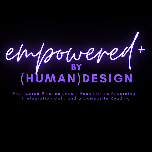 Empowered + by (Human) Design