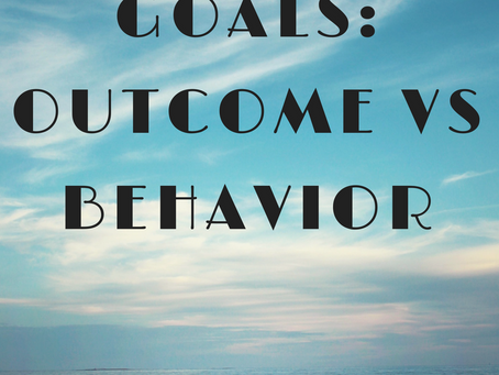 Goals: Outcome vs Behavior