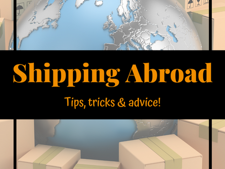 Shipping Abroad - Terrifying or Exciting?!