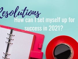 Resolutions - How can I set myself up for success in 2021?