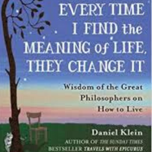 Every Time I Find the Meaning of Life, They Change It - Daniel Klein