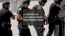 A Cure for the Law Enforcement Recruitment Crisis