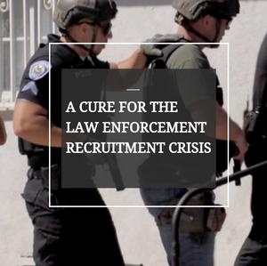 A Cure for the Law Enforcement Recruitment Crisis