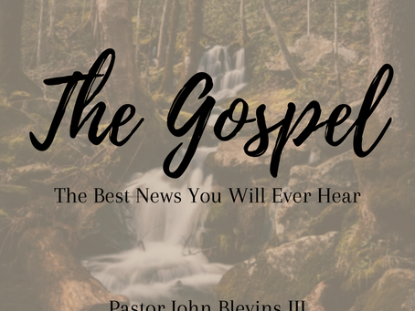 The Gospel Is The Best News You Will Ever Hear