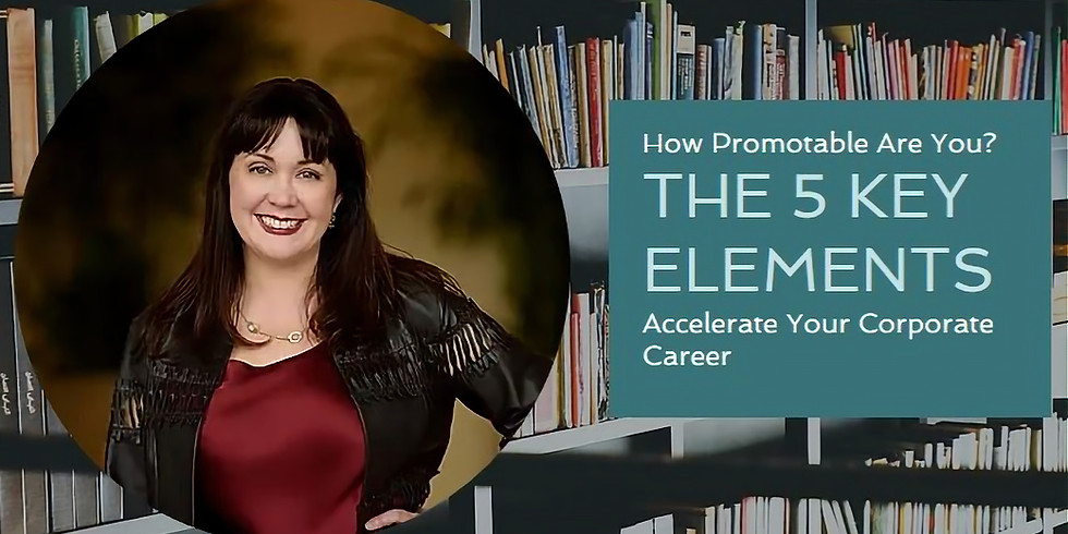 How Promotable Are You? Using the Five Key Elements of Promotability to Accelerate Your Corporate Career