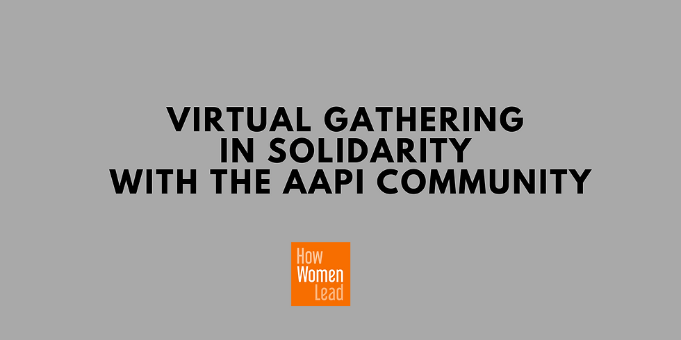 Virtual Gathering in Solidarity with the AAPI Community