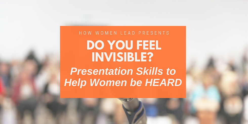 Do You Feel Invisible? Presentation Skills to Help Women be HEARD
