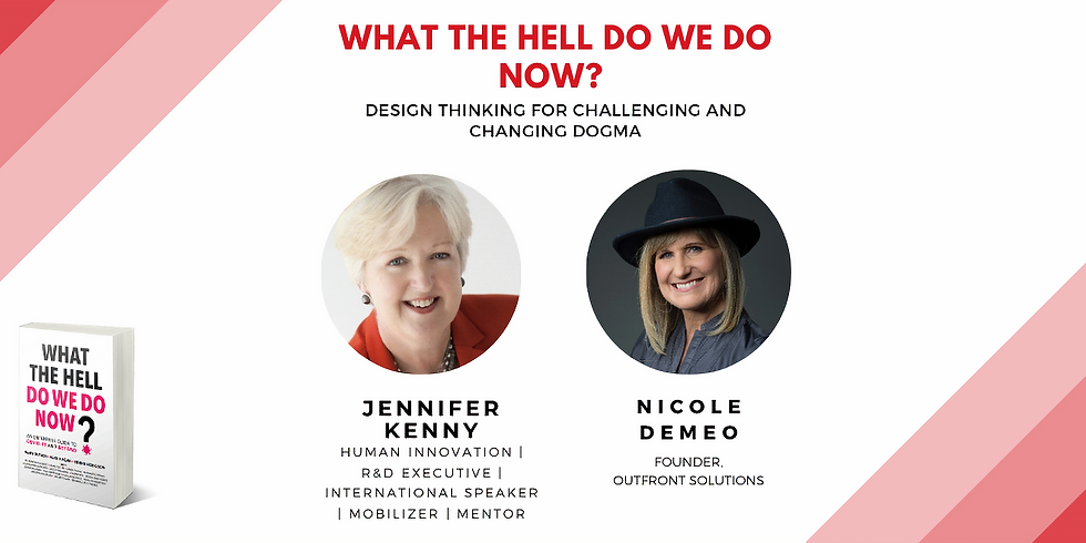 What The Hell Do We Do Now?  Design Thinking for challenging and changing dogma