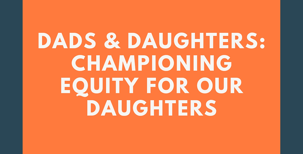 Dads & Daughters: Championing Equity For Our Daughters