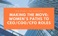 Making the Move: Women's Paths to CEO/COO/CFO Roles