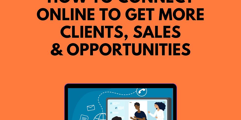 How to connect ONLINE, to get more clients, sales, and opportunities