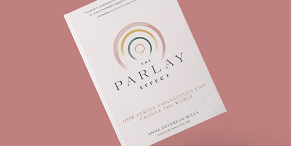 The Power of the Parlay Effect: How Female Connection Can Change the World