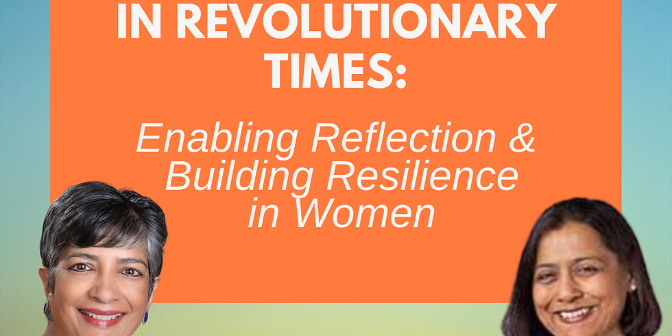 Raising Resilience in Revolutionary Times: Enabling Reflection & Building Resilience in Women