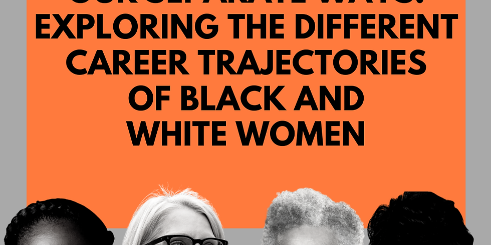 Our Separate Ways:  Exploring the Different Career Trajectories of  Black and White Women
