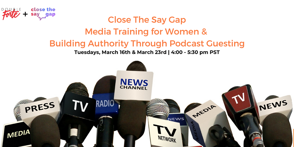 Close the Say Gap - Media Training for Women & Building Authority Through Podcast Guesting