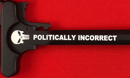 Charging Handle - Politically Incorrect (5.56 or .308)