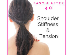 Fascia over 40 - Shoulder Stiffness & Tension